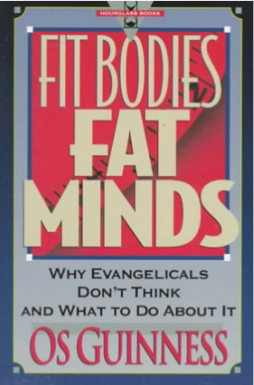 Fit Bodies, Fat Minds: Why Evangelicals Don't Think and What to Do About It